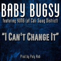 "Baby Bugsy ""I Can't Change It"" Ft Yung (Of Cali Swag District)"