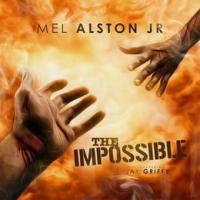 "Mel Alston Jr ft Jay Griffy ""The Impossible"""
