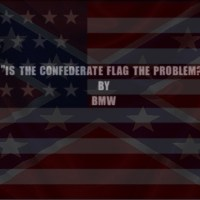 """Is the Confederate Flag the Problem?"" by BMW"