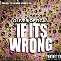 "Oliver Optican  ""If It's Wrong"""
