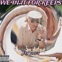 "Jay Kwev - ""We In It For Keeps"""