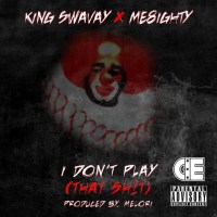 """King SwaVay ft. ME8ighty """"I Don't Play That"""""""