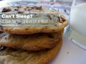 Can't Sleep? 11 Foods Never to Eat at Night