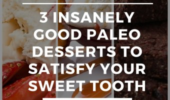 3 Insanely Good Paleo Dessert Recipes to Satisfy Your Sweet Tooth