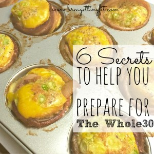 6 Secrets To Preparing For My Whole30
