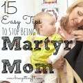 stop being a martyr mom
