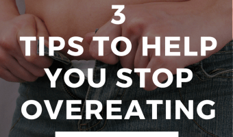 3 Tips to STOP Overeating
