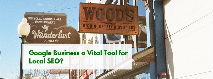 Why is Google Business a Vital Tool for Local SEO?