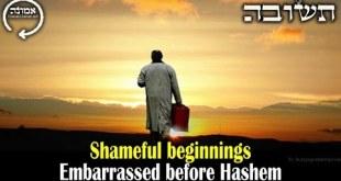 Shameful beginnings | Embarrassed before Hashem