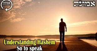 "Understanding Hashem | ""So to speak"" (Hitbodedut / Secluded Prayer)"