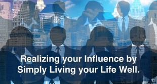 Realizing your Influence by Living your Life Well