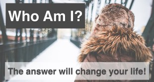 Who am I?  The Question's Answer that will change your life!
