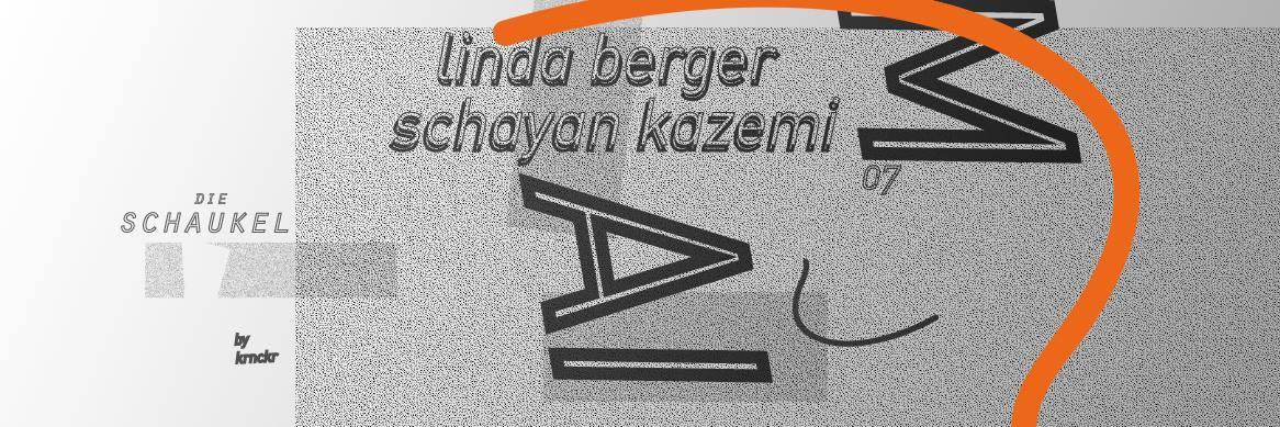 Die Schaukel #4: Linda Berger x Schayan Kazemi