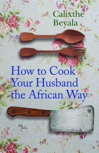 how-to-cook-your-husband-calixthe-beyala