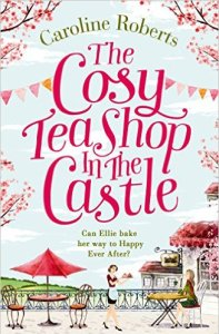 The Cosy Tea Shop in the Castle by Caroline Roberts