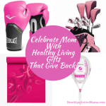 Celebrate Mom With Healthy Living Gifts That Give Back!