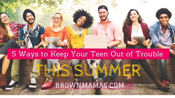 5 Ways to Keep Your Teen Out of Trouble This Summer