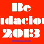 Want To Be Audacious In 2013?
