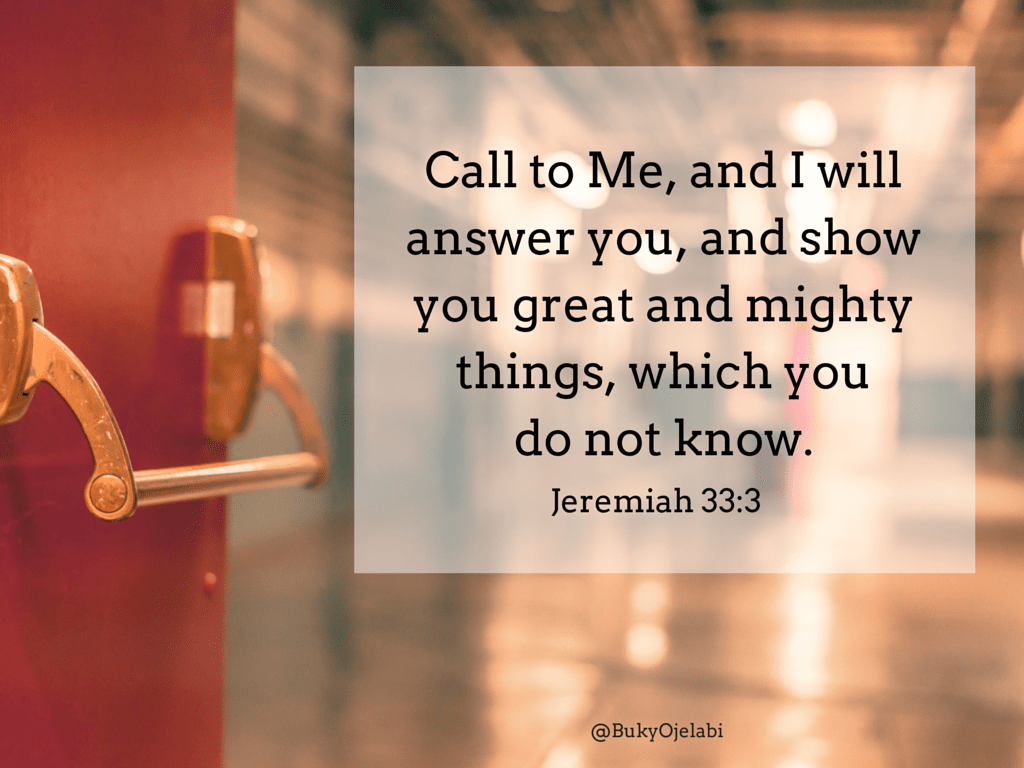 Call to Me, and I will answer you.
