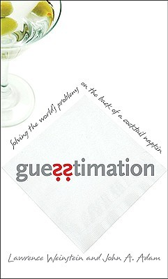 Guesstimation by Lawrence Weinstein and John A. Adam. | Photo courtesy of GoodReads