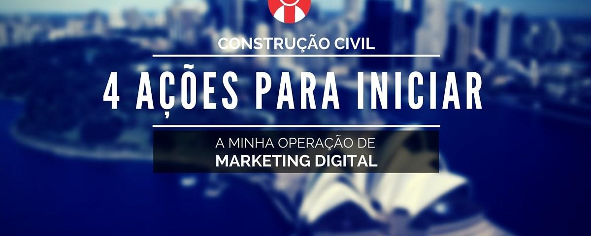 4 ações para iniciar uma operação de marketing digital na sua empresa da construção civil
