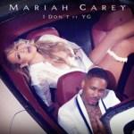 mariah-carey-yg-i-dont-1486137131-640x640
