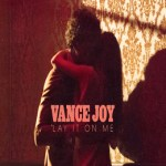 vance-joy-lay-it-on-me