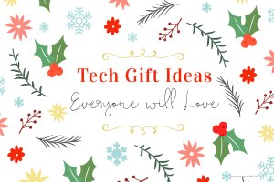 Tech Gift Ideas Everyone will Love
