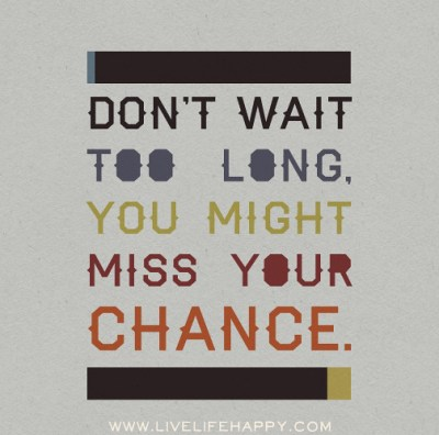 Don't wait too long, you might miss your chance. | Don't wai… | Flickr