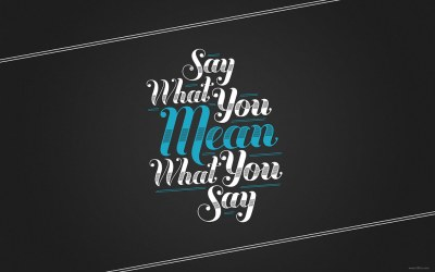 Say What You Mean, Mean What You Say Wallpaper | Wallpaper r… | Flickr