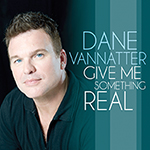 Dane Vannatter: Give Me Something Real