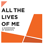 All the Lives of Me: A Succession of Moments