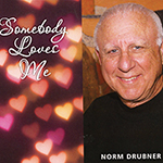 Norm Drubner: Somebody Loves Me