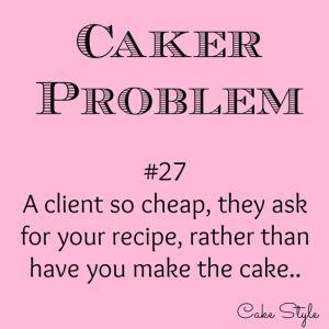Caker Problem #27 – Client So Cheap