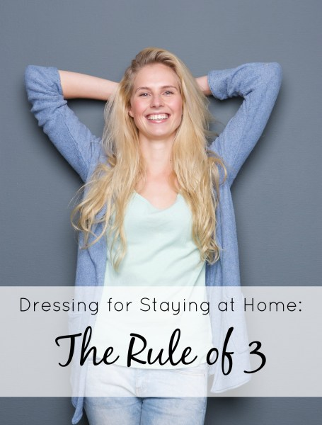Outfit ideas for staying at home - Find out how the Rule of 3 will change the way you dress by making itso much easier!