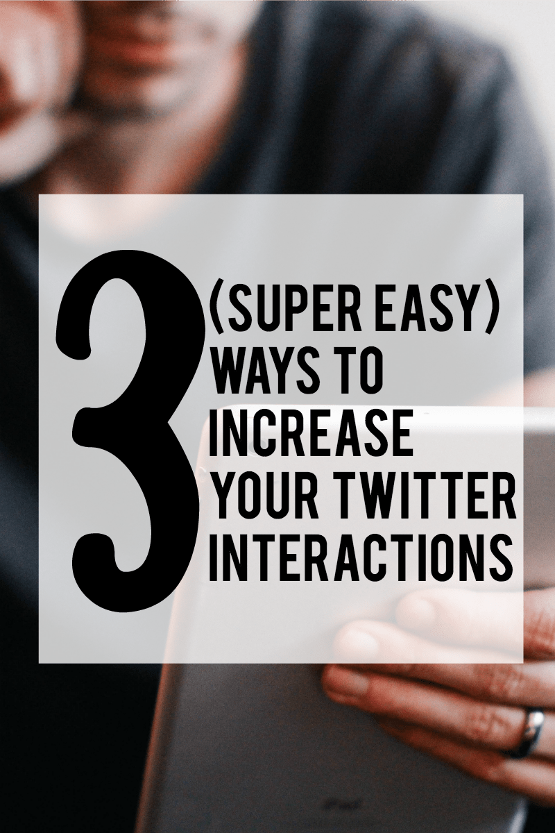 3 Super Easy Ways to Increase Your Twitter Interactions