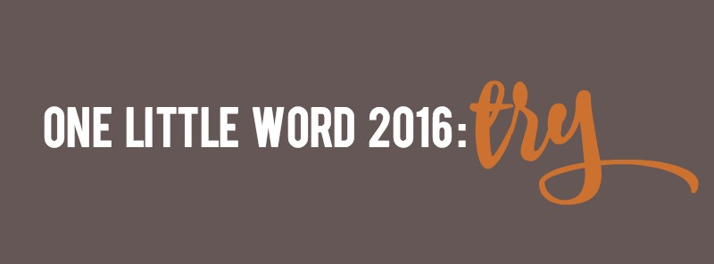 One Little Word 2016 TRY - Campfire Chic