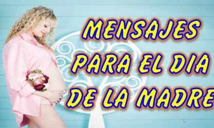 Feliz Dia de Las Madres, Frases, Mensajes e Imagenes del Dia de las Madres
