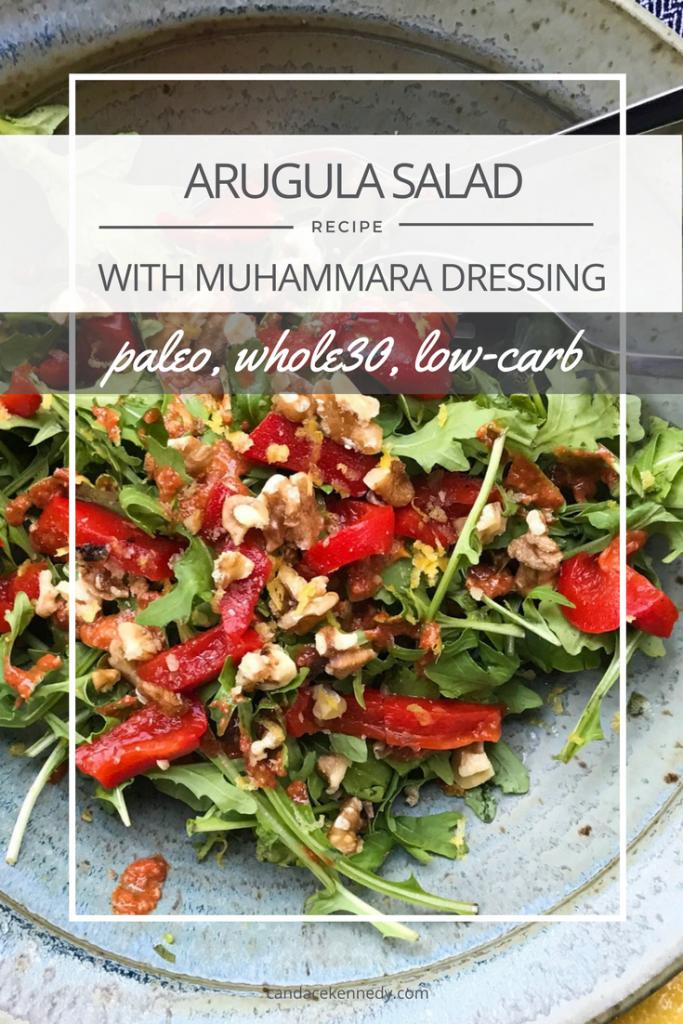 RECIPE: Arugula Salad with Muhammara Dressing | Paleo, Whole30, Low-Carb