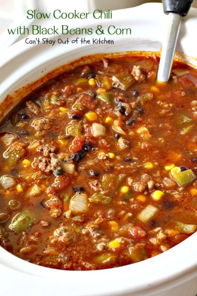 Slow Cooker Chili with Black Beans and Corn - Can't Stay Out of the Kitchen