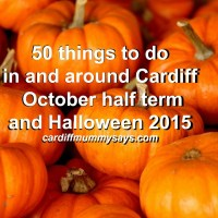 50 things to do in and around Cardiff – October half term 2015 and Halloween