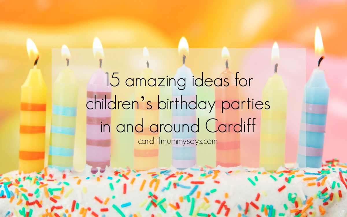 15 amazing ideas for children's birthday parties in and around Cardiff