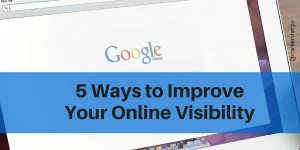 5 Ways to Improve Your Online Visibility