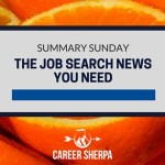 Summary Sunday: The Job Search News You Need