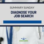 Summary Sunday: Diagnosing Your Job Search