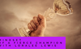 Mindset of a Fierce Champion with Loralee Lewis