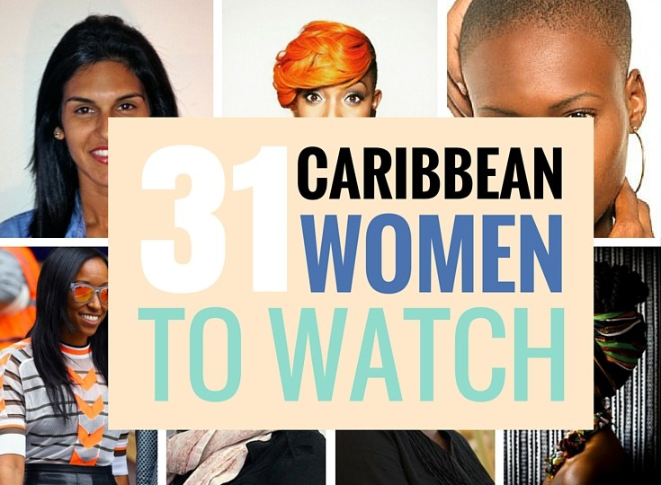 31 CARIBBEAN WOMEN TO WATCH