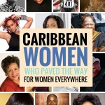 Caribbean Women Who Paved The Way For Women Everywhere