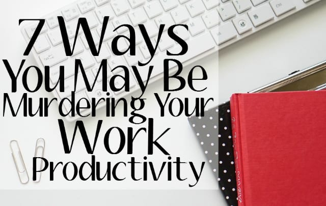 7-Ways-You-May-Be-Murdering-Your-Work-Productivity-Slider