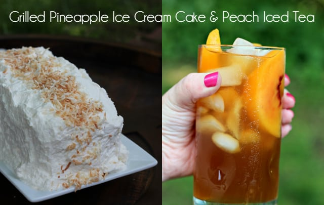Grilled Pineapple Ice Cream Cake and Peach Iced Tea